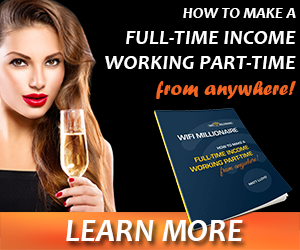 WIfi Millionaire - Learn How to Make a Full-Time Income Working Part-Time from Anywhere!